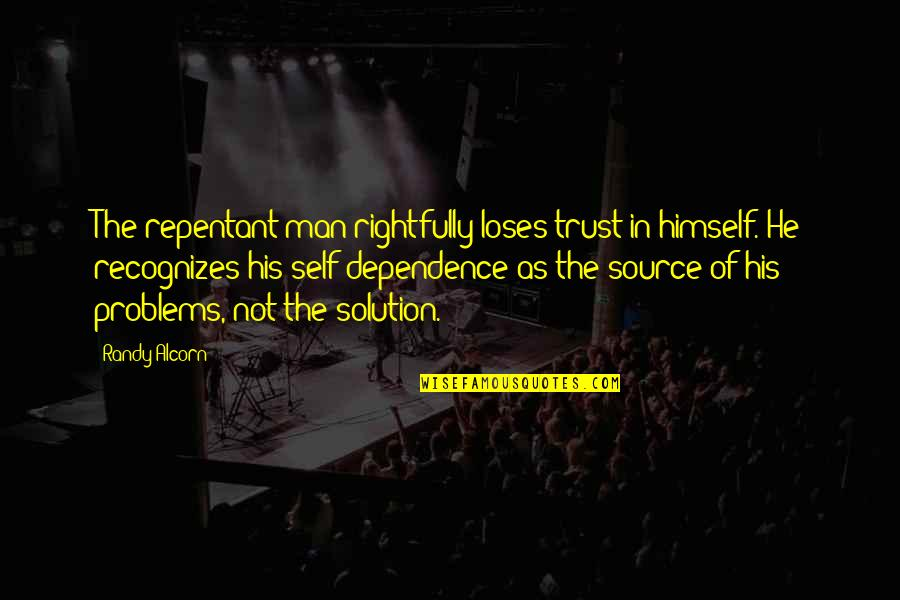 Problems Solution Quotes By Randy Alcorn: The repentant man rightfully loses trust in himself.