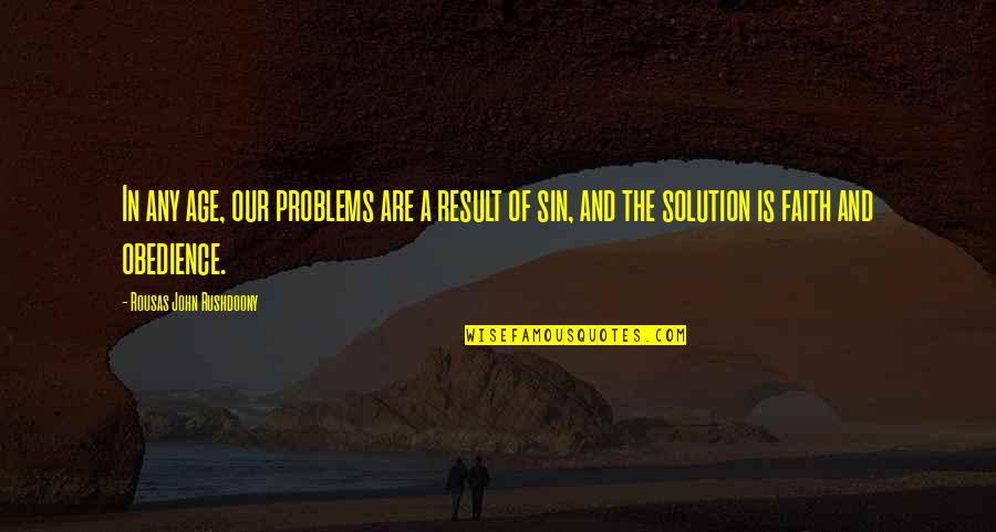 Problems Solution Quotes By Rousas John Rushdoony: In any age, our problems are a result