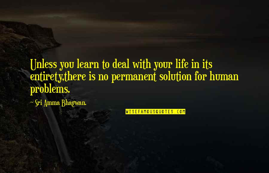Problems Solution Quotes By Sri Amma Bhagwan.: Unless you learn to deal with your life