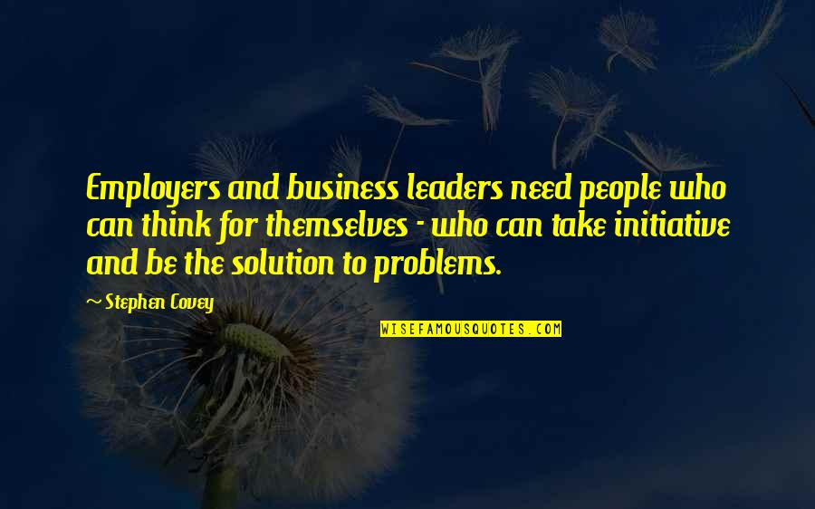 Problems Solution Quotes By Stephen Covey: Employers and business leaders need people who can