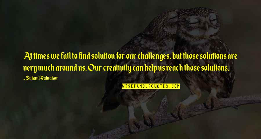 Problems Solution Quotes By Sukant Ratnakar: At times we fail to find solution for