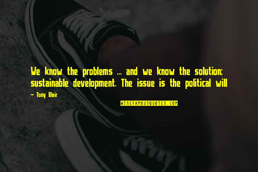 Problems Solution Quotes By Tony Blair: We know the problems ... and we know