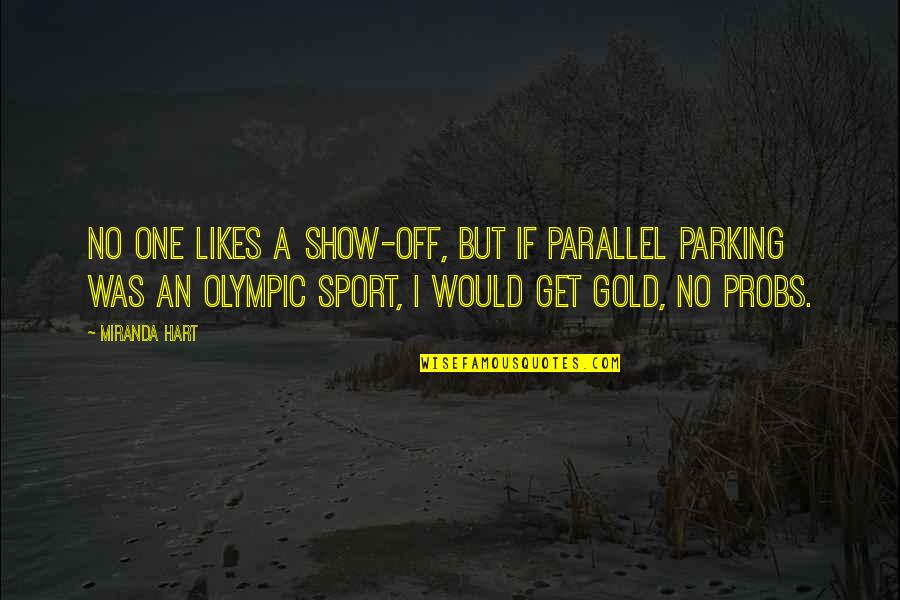 Probs Quotes By Miranda Hart: No one likes a show-off, but if parallel