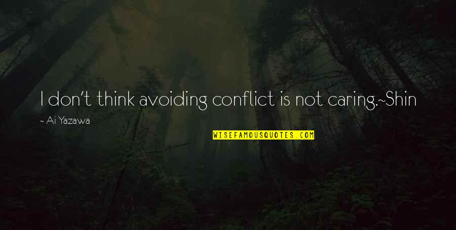 Process Safety Quotes By Ai Yazawa: I don't think avoiding conflict is not caring.~Shin