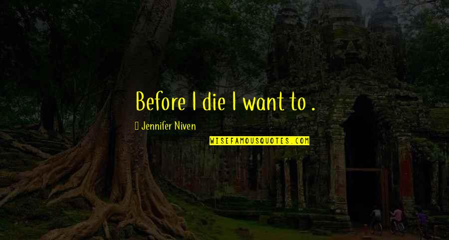 Process Safety Quotes By Jennifer Niven: Before I die I want to .