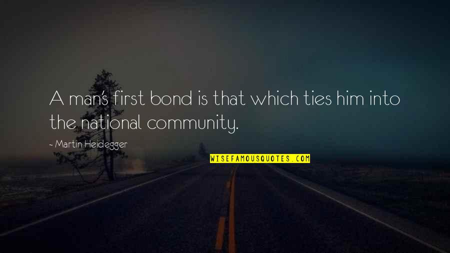 Process Safety Quotes By Martin Heidegger: A man's first bond is that which ties