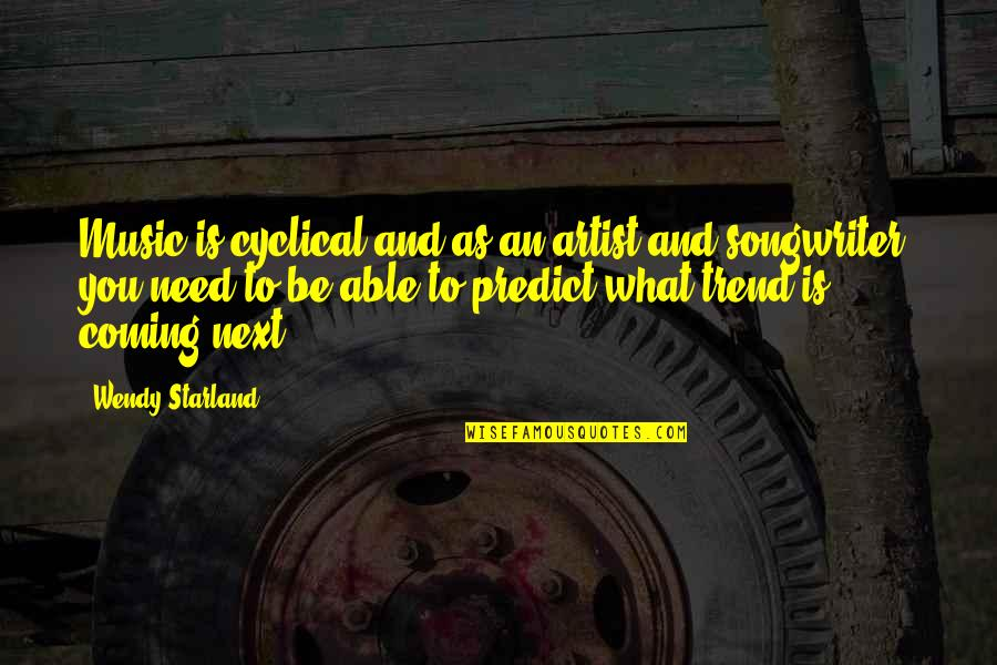 Process Safety Quotes By Wendy Starland: Music is cyclical and as an artist and