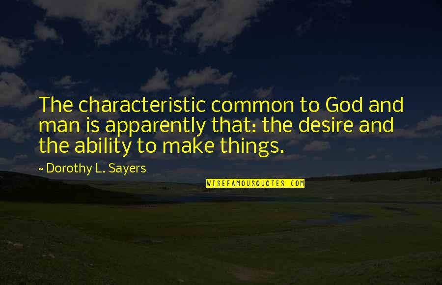 Process Theology Quotes By Dorothy L. Sayers: The characteristic common to God and man is