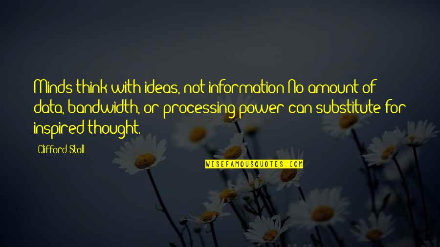 Processing Information Quotes By Clifford Stoll: Minds think with ideas, not information No amount