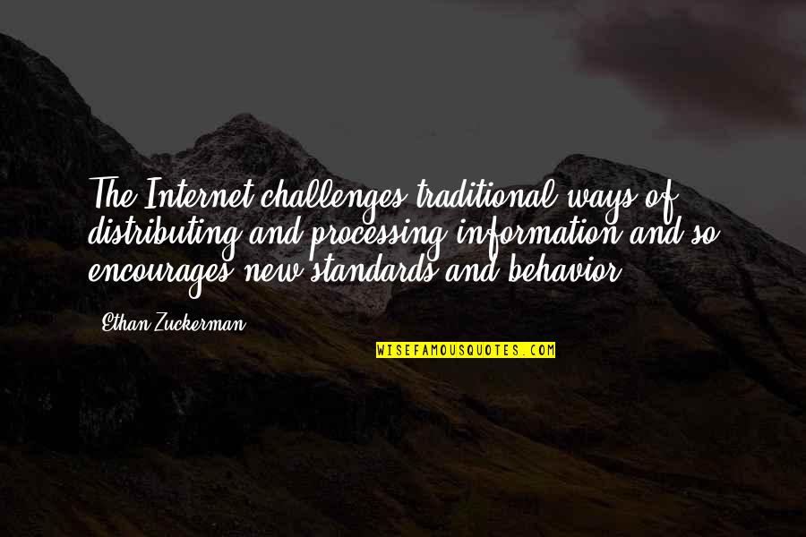 Processing Information Quotes By Ethan Zuckerman: The Internet challenges traditional ways of distributing and