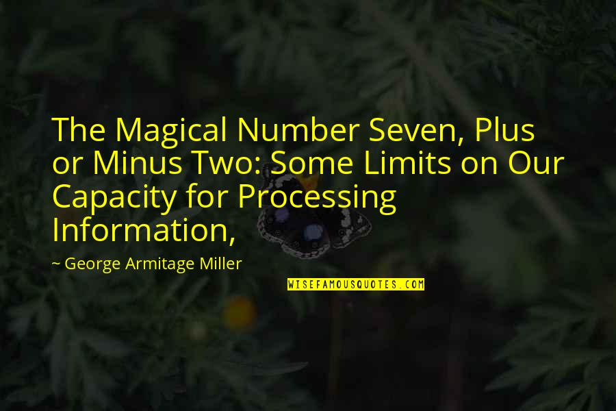 Processing Information Quotes By George Armitage Miller: The Magical Number Seven, Plus or Minus Two: