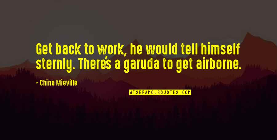 Procrastination At Work Quotes By China Mieville: Get back to work, he would tell himself