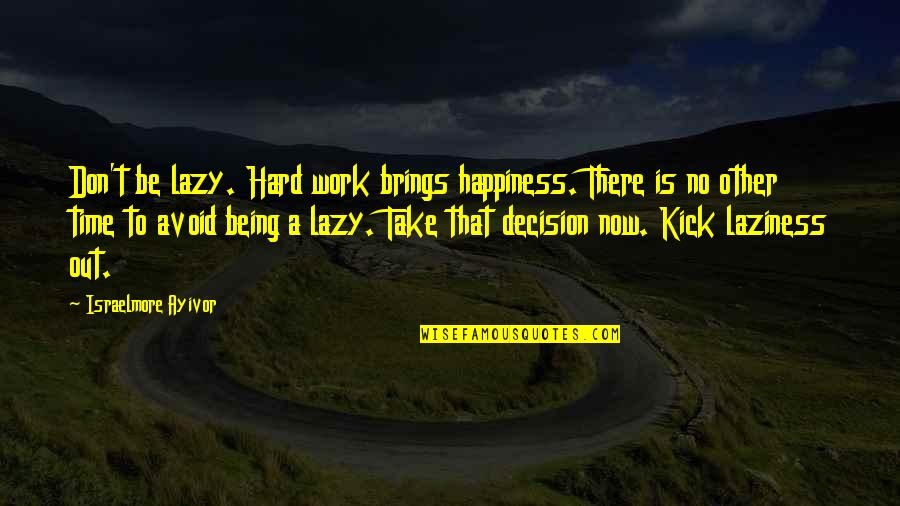 Procrastination At Work Quotes By Israelmore Ayivor: Don't be lazy. Hard work brings happiness. There
