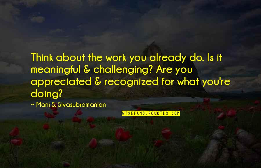 Procrastination At Work Quotes By Mani S. Sivasubramanian: Think about the work you already do. Is