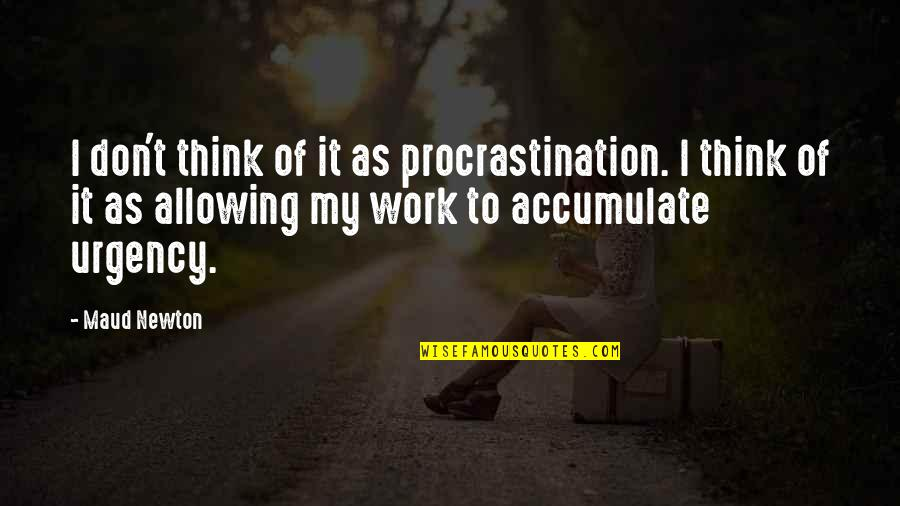 Procrastination At Work Quotes By Maud Newton: I don't think of it as procrastination. I