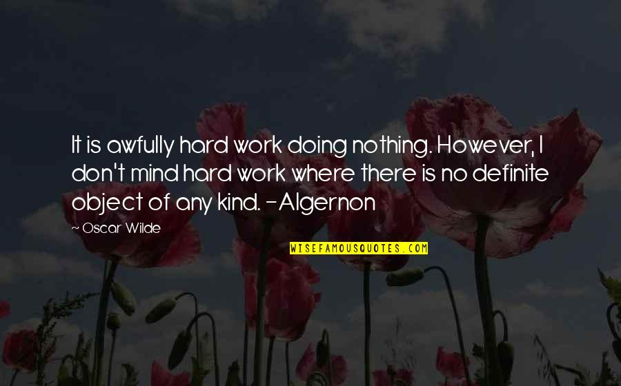 Procrastination At Work Quotes By Oscar Wilde: It is awfully hard work doing nothing. However,