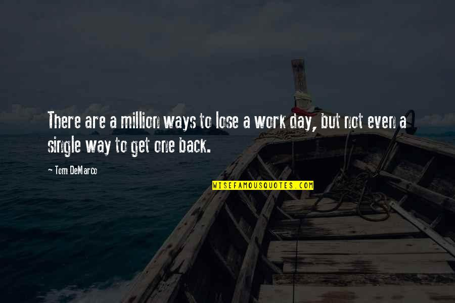 Procrastination At Work Quotes By Tom DeMarco: There are a million ways to lose a