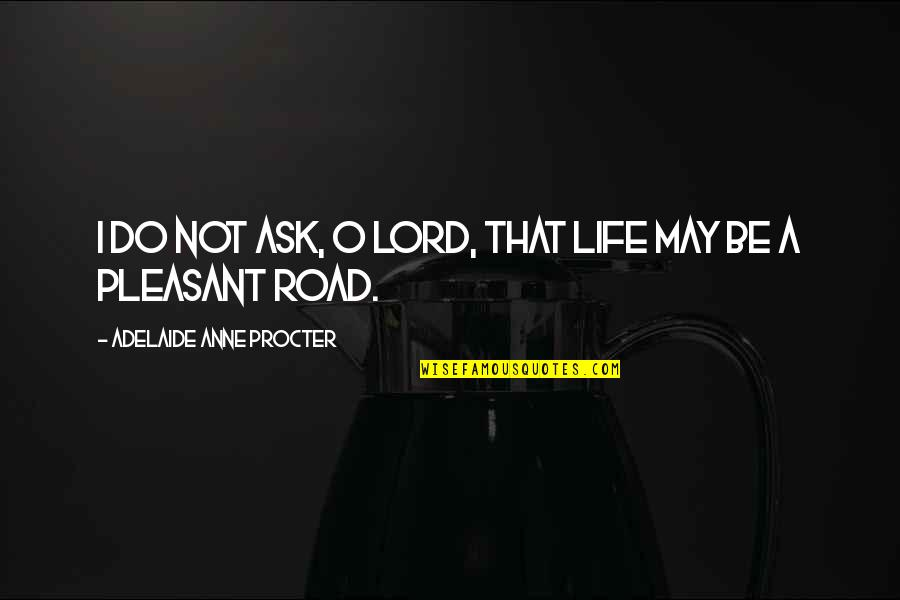 Procter Quotes By Adelaide Anne Procter: I do not ask, O Lord, that life