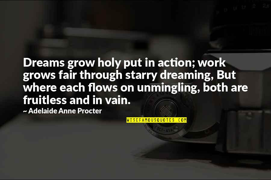 Procter Quotes By Adelaide Anne Procter: Dreams grow holy put in action; work grows