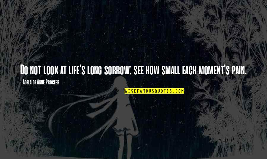 Procter Quotes By Adelaide Anne Procter: Do not look at life's long sorrow; see