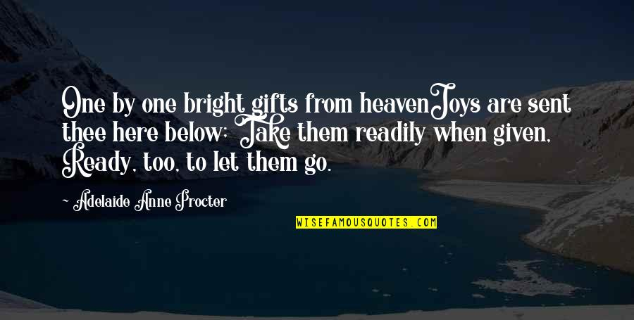 Procter Quotes By Adelaide Anne Procter: One by one bright gifts from heavenJoys are