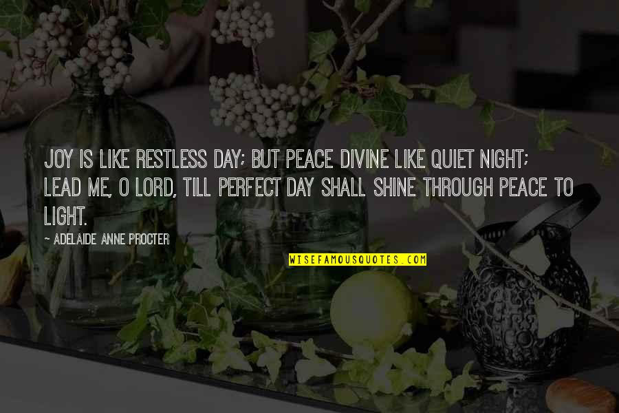 Procter Quotes By Adelaide Anne Procter: Joy is like restless day; but peace divine