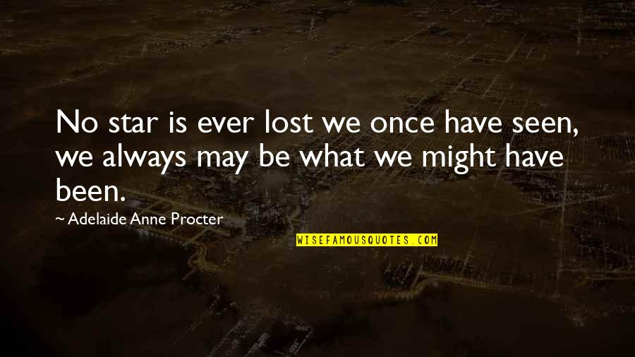 Procter Quotes By Adelaide Anne Procter: No star is ever lost we once have