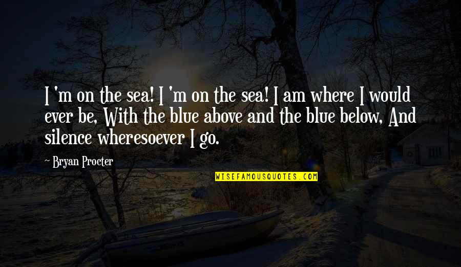 Procter Quotes By Bryan Procter: I 'm on the sea! I 'm on