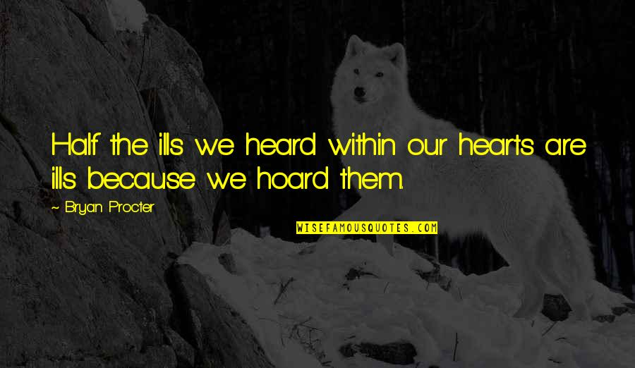 Procter Quotes By Bryan Procter: Half the ills we heard within our hearts