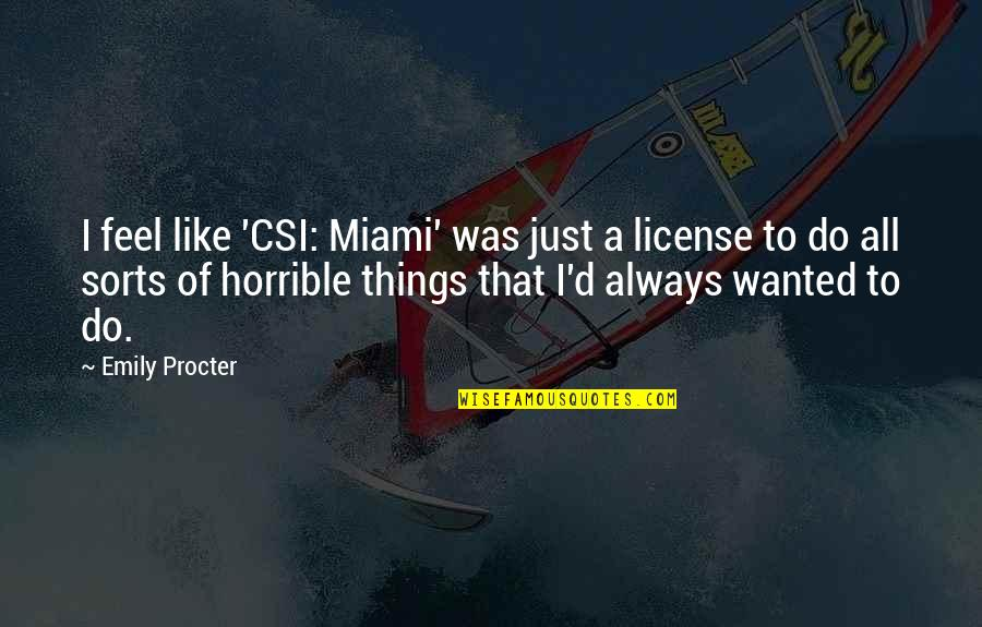 Procter Quotes By Emily Procter: I feel like 'CSI: Miami' was just a