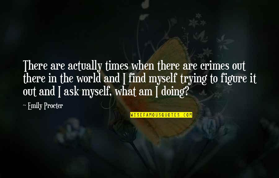 Procter Quotes By Emily Procter: There are actually times when there are crimes