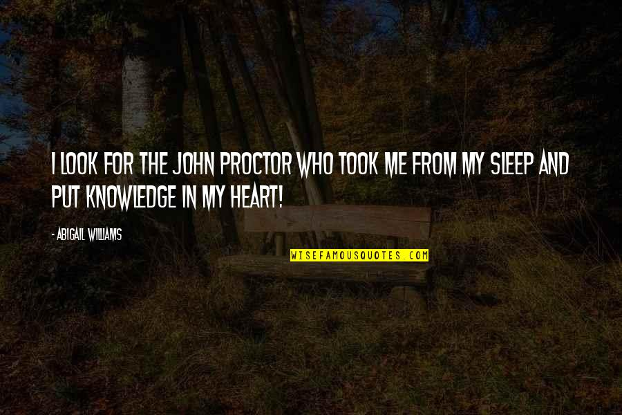 Proctor Abigail Quotes By Abigail Williams: I look for the John Proctor who took