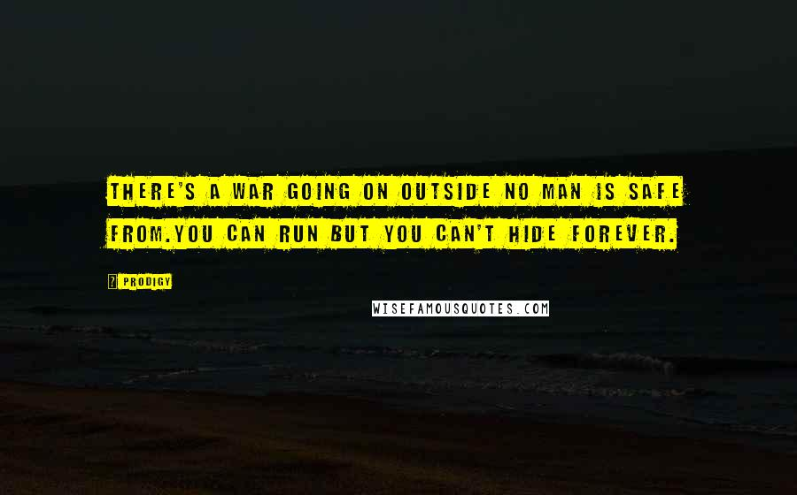 Prodigy quotes: There's a war going on outside no man is safe from.You can run but you can't hide forever.
