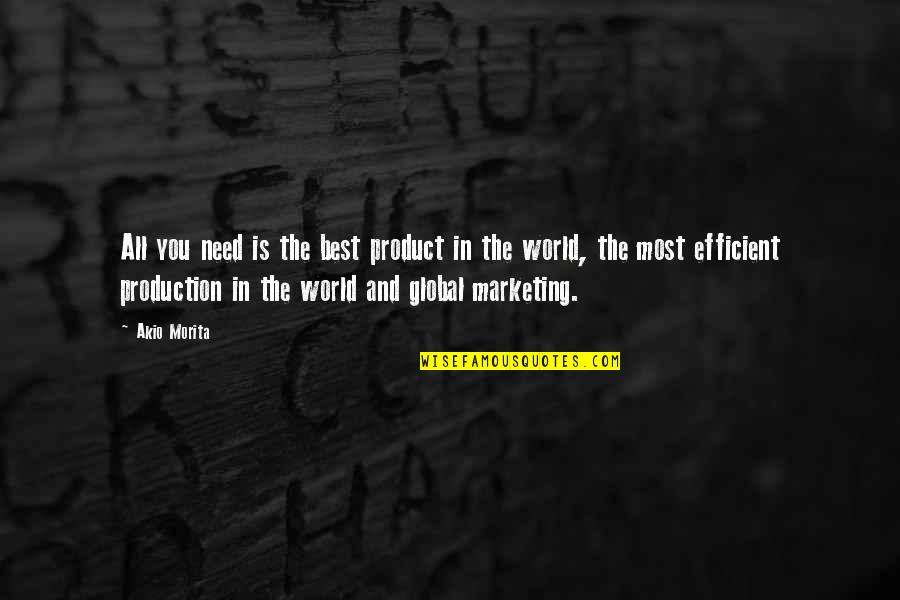 Product Quotes By Akio Morita: All you need is the best product in