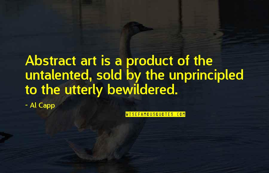 Product Quotes By Al Capp: Abstract art is a product of the untalented,