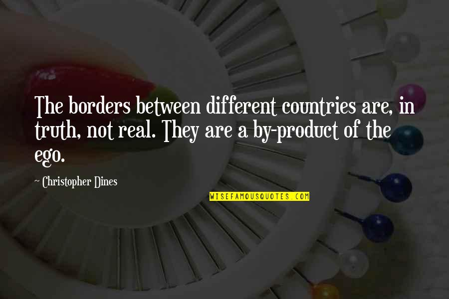 Product Quotes By Christopher Dines: The borders between different countries are, in truth,