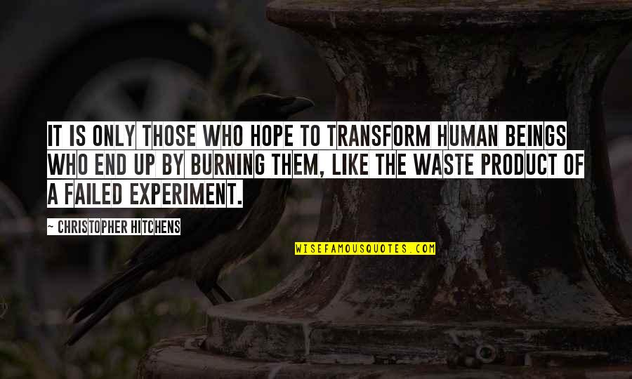 Product Quotes By Christopher Hitchens: It is only those who hope to transform