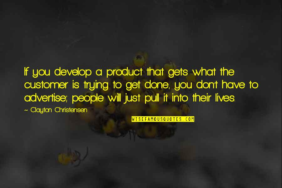 Product Quotes By Clayton Christensen: If you develop a product that gets what