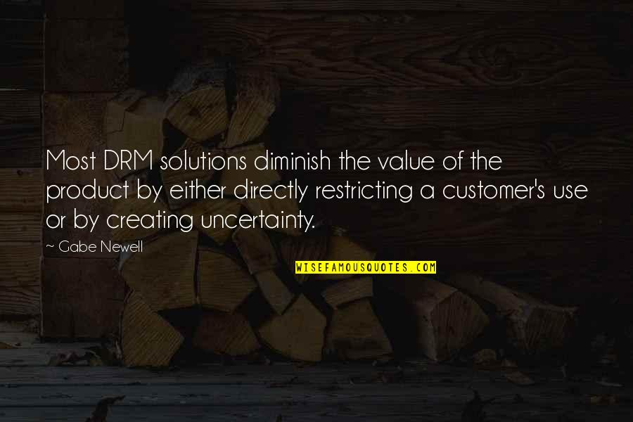 Product Quotes By Gabe Newell: Most DRM solutions diminish the value of the