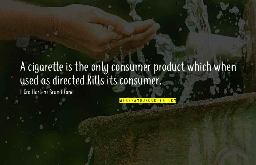 Product Quotes By Gro Harlem Brundtland: A cigarette is the only consumer product which