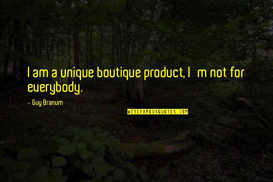 Product Quotes By Guy Branum: I am a unique boutique product, I'm not