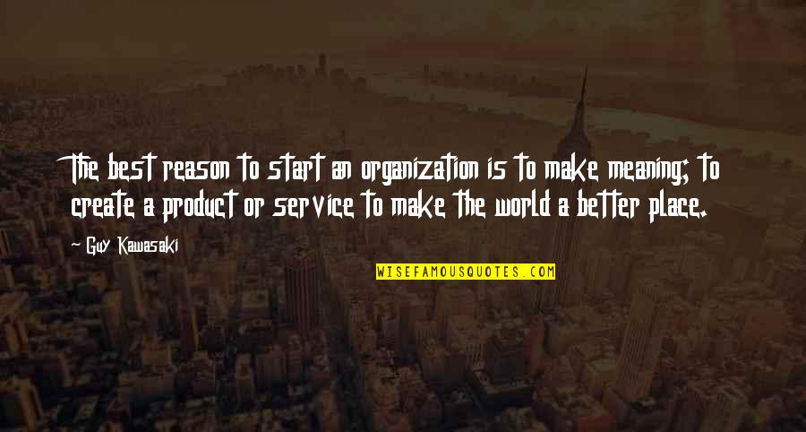 Product Quotes By Guy Kawasaki: The best reason to start an organization is