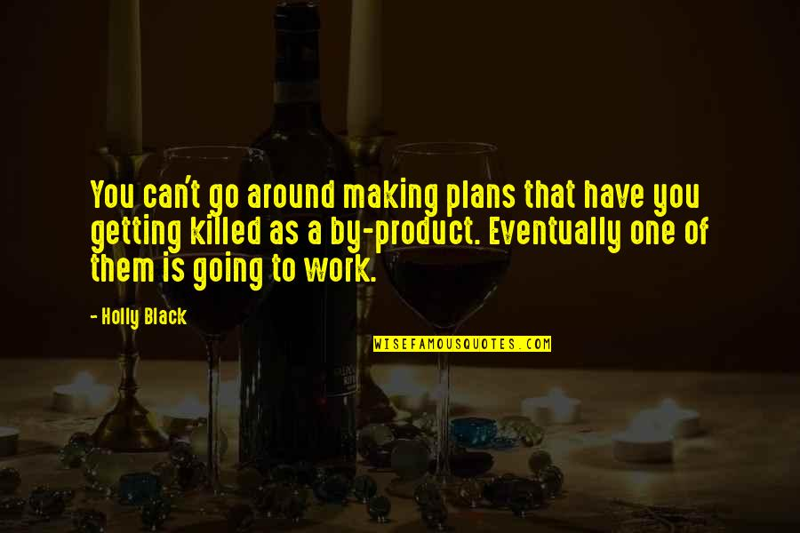Product Quotes By Holly Black: You can't go around making plans that have