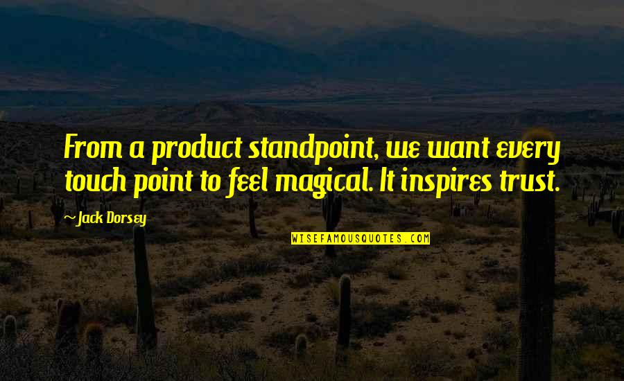 Product Quotes By Jack Dorsey: From a product standpoint, we want every touch