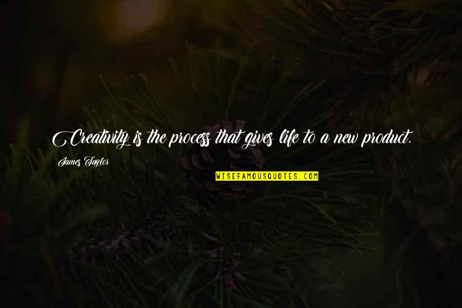 Product Quotes By James Taylor: Creativity is the process that gives life to