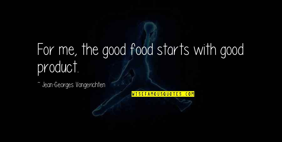 Product Quotes By Jean-Georges Vongerichten: For me, the good food starts with good
