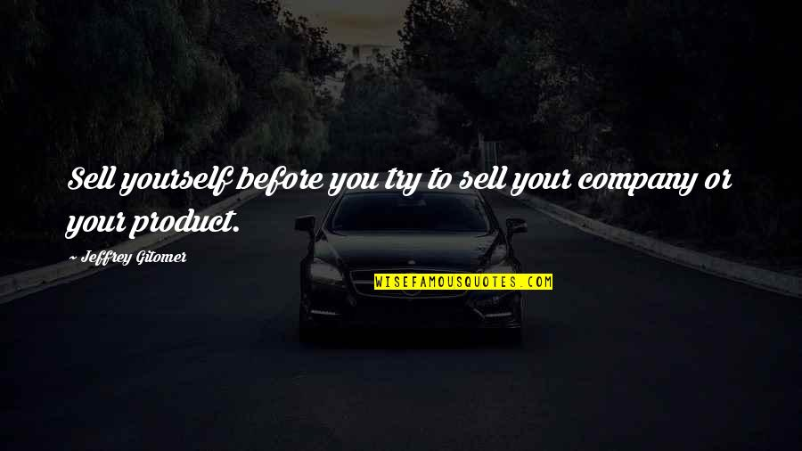 Product Quotes By Jeffrey Gitomer: Sell yourself before you try to sell your