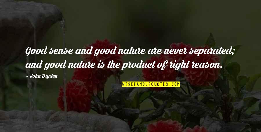 Product Quotes By John Dryden: Good sense and good nature are never separated;