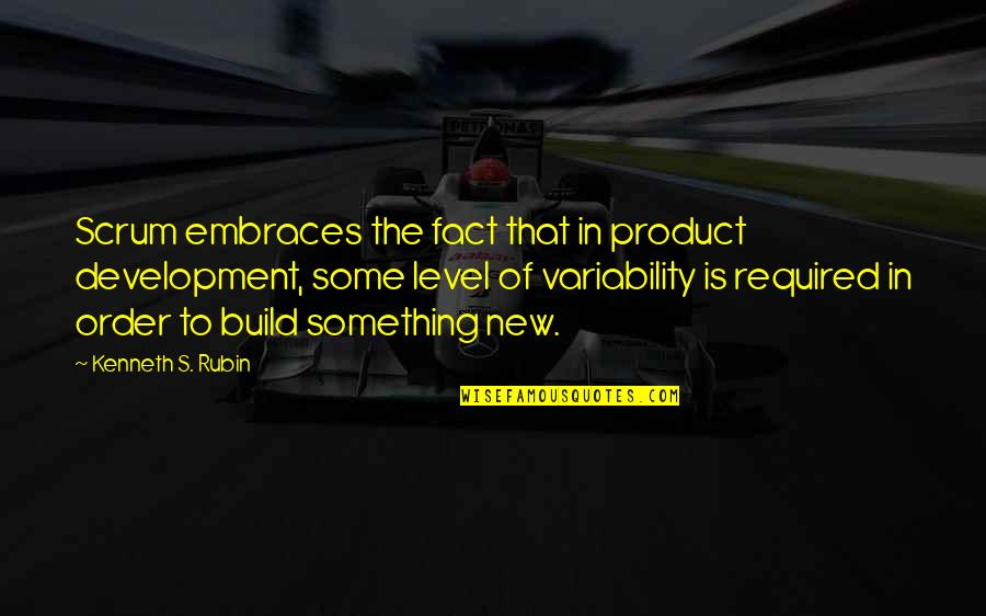 Product Quotes By Kenneth S. Rubin: Scrum embraces the fact that in product development,