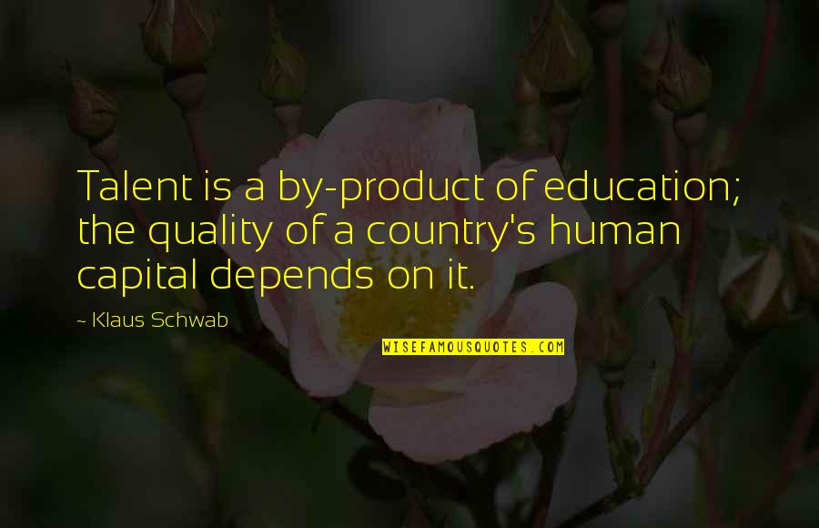 Product Quotes By Klaus Schwab: Talent is a by-product of education; the quality